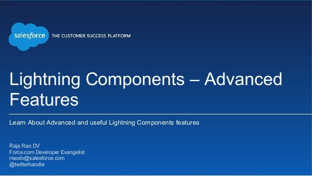 Lightning Components – Advanced Features Learn About Advanced and useful Lightning Components features ​ Raja Rao DV ​ For...