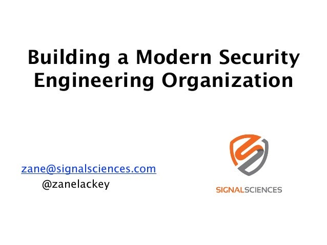 Building a Modern Security Engineering Organization ! ! zane@signalsciences.com @zanelackey