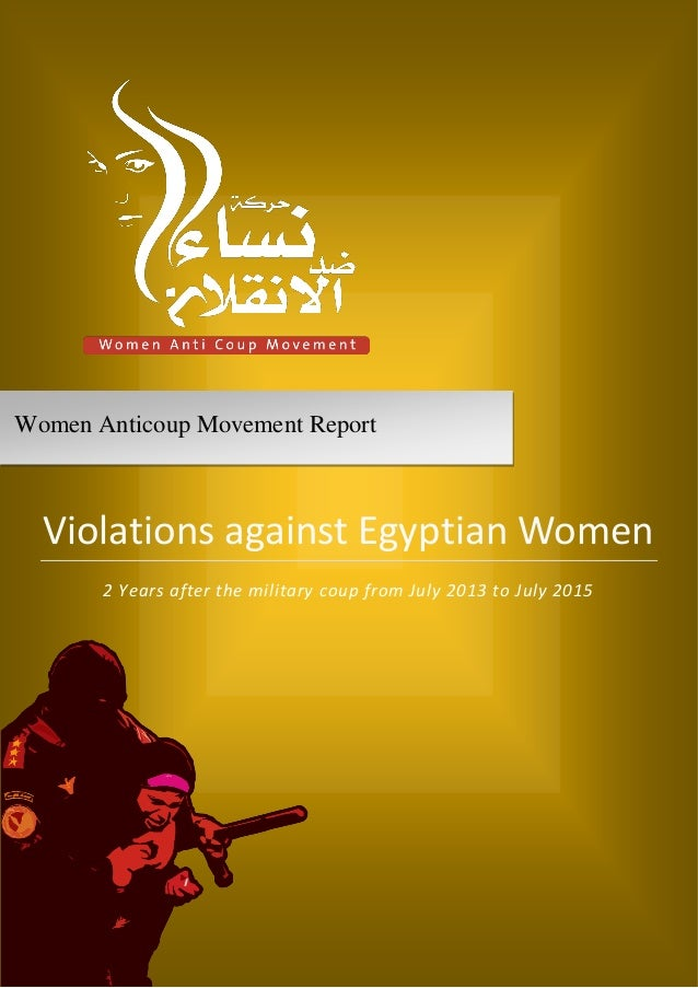 Violations against Egyptian Women 2 Years after the military coup from July 2013 to July 2015 Women Anticoup Movement Repo...
