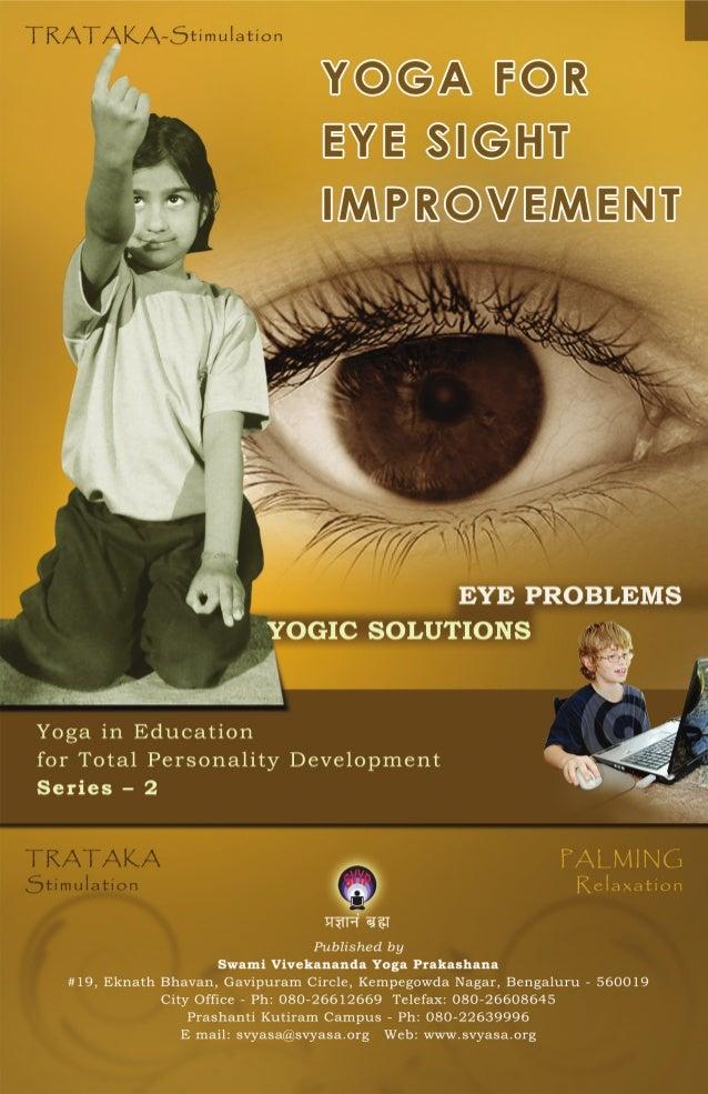 YOGA FOR EYE SIGHT IMPROVEMENT  Published by Swami Vivekananda Yoga Prakashana #19, Eknath Bhavan, Gavipuram Circle, Kempe...