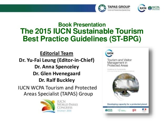 Book Presentation  The 2015 IUCN Sustainable Tourism  Best Practice Guidelines (ST-BPG)  Editorial Team  Dr. Yu-Fai Leung ...