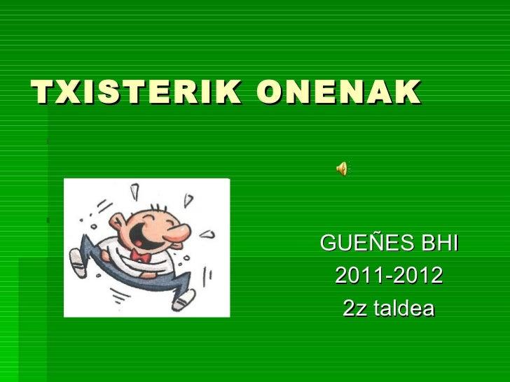 TXISTERIK ONENAK           GUEÑES BHI            2011-2012             2z taldea