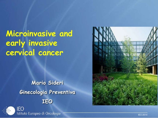 IEO 2014 Mario Sideri Ginecologia Preventiva IEO Microinvasive and early invasive cervical cancer