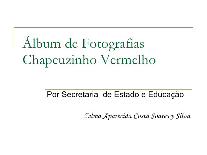 Álbum de Fotografias Chapeuzinho Vermelho Por Secretaria  de Estado e Educação Zilma Aparecida Costa Soares y Silva