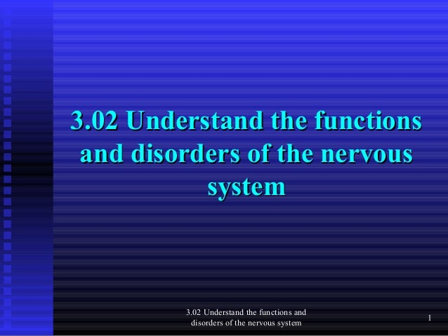 3.02 Understand the functions and disorders of the nervous           system         3.02 Understand the functions and     ...