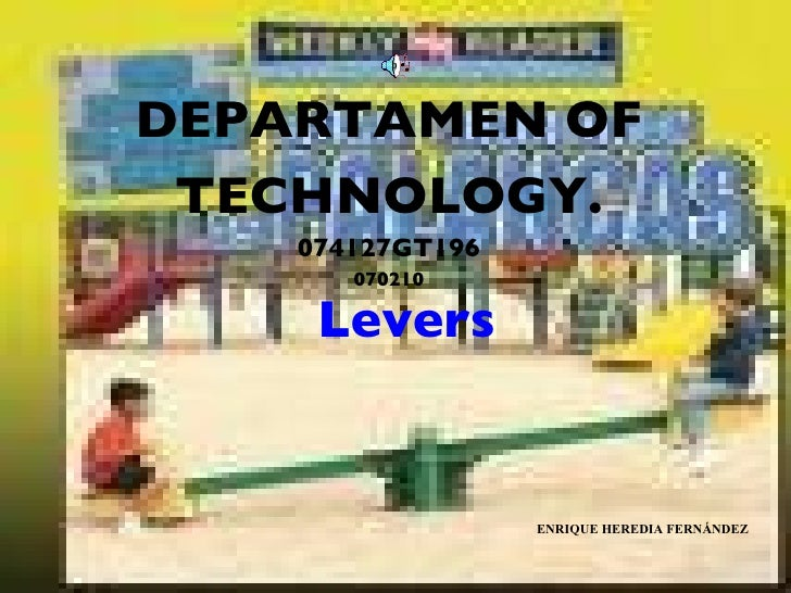 DEPARTAMEN OF TECHNOLOGY. 074127GT196 070210 Levers ENRIQUE HEREDIA FERNÁNDEZ