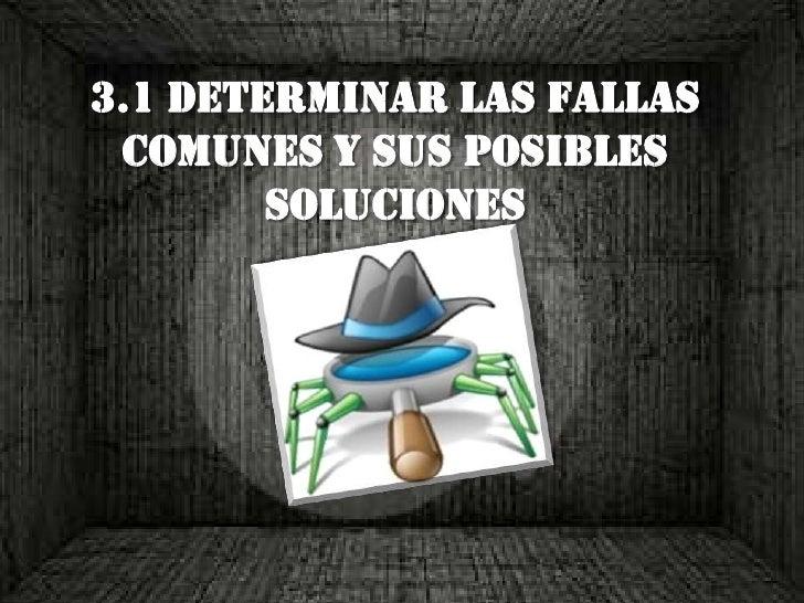 3.1 dETERMINARLAS FALLAS COMUNES Y SUS POSIBLES SOLUCIONES<br />