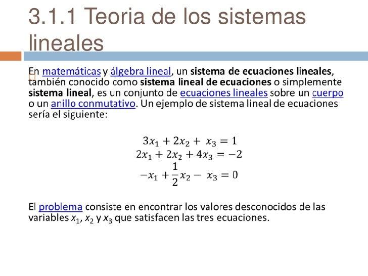 3.1.1 Teoria de los sistemas lineales<br />En matemáticas y álgebra lineal, un sistema de ecuaciones lineales, también con...