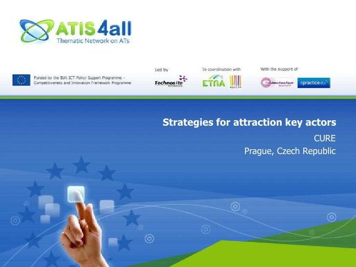 Strategies for attraction key actors<br />CURE<br />Prague, Czech Republic<br />