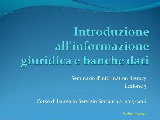 Seminario d'information literacy Lezione 3 Corso di laurea in Servizio Sociale a.a. 2015-2016 Evelina Ceccato