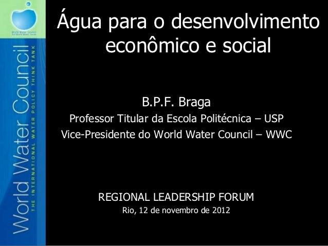 Água para o desenvolvimento     econômico e social                B.P.F. Braga  Professor Titular da Escola Politécnica – ...