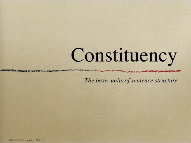 Constituency                        The basic units of sentence structure©Andrew Carnie, 2006