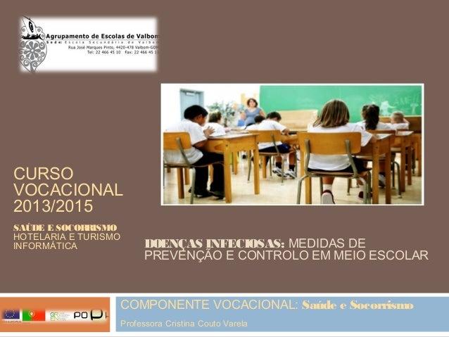 COMPONENTE VOCACIONAL: Saúde e Socorrismo Professora Cristina Couto Varela DOENÇAS INFECIOSAS: MEDIDAS DE PREVENÇÃO E CONT...