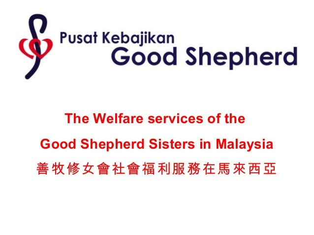 The Welfare services of theGood Shepherd Sisters in Malaysia善牧修女會社會福利服務在馬來西亞