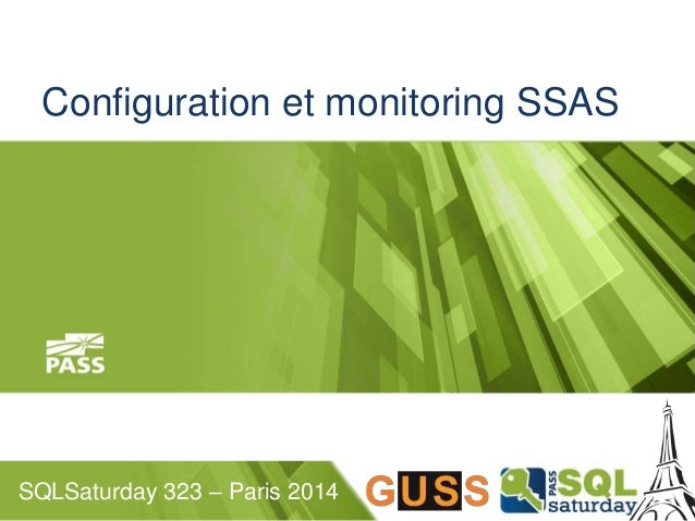 Configuration et monitoring SSAS  SQLSaturday 323 – Paris 2014