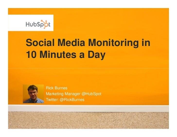 Social Media Monitoring in 10 Minutes a Day       Rick Burnes     Marketing Manager @HubSpot     Twitter: @RickBurnes