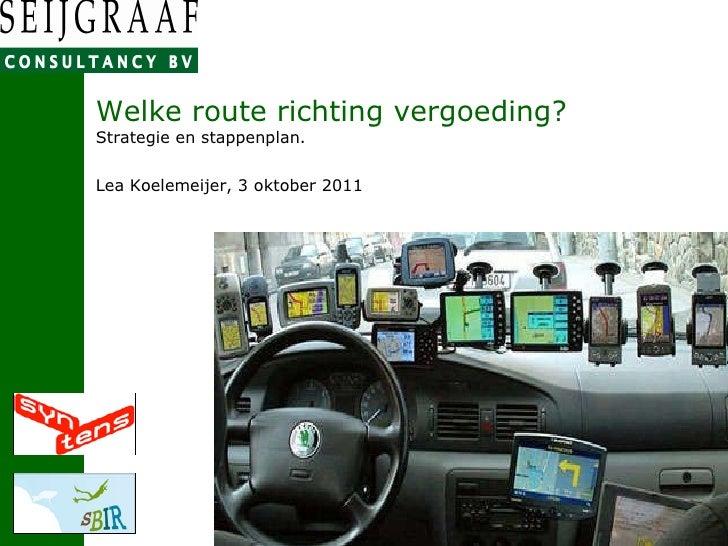 Welke route richting vergoeding? Strategie en stappenplan. Lea Koelemeijer, 3 oktober 2011