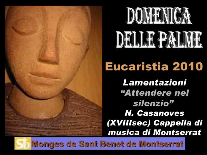 """Eucaristia 2010 Lamentazioni  """"Attendere nel silenzio""""  N. Casanoves (XVIIIsec) Cappella di musica di Montserrat Domenica ..."""