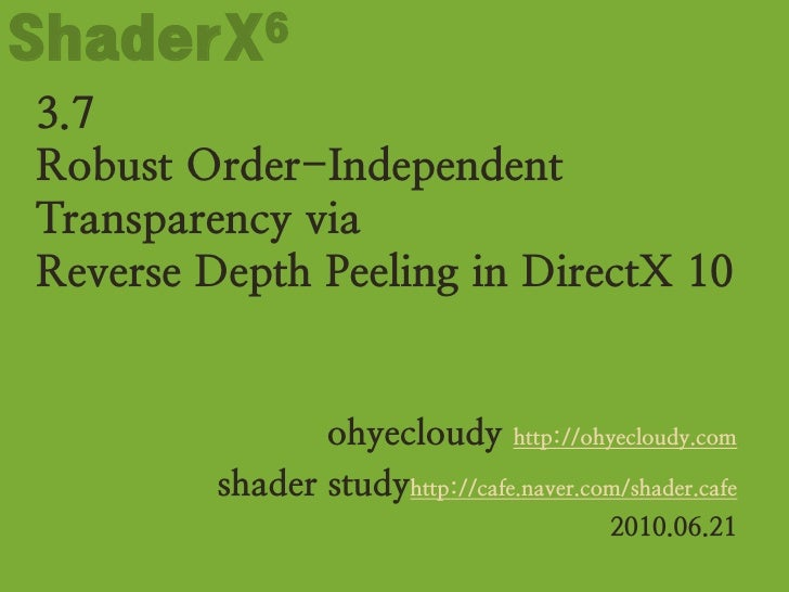 ShaderX6<br />3.7 Robust Order-Independent Transparency via Reverse Depth Peeling in DirectX 10<br />ohyecloudyhttp://ohye...