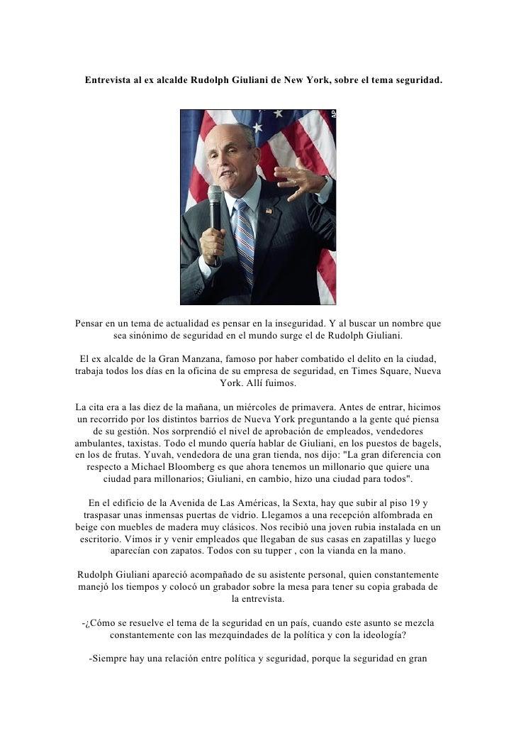 Entrevista al ex alcalde Rudolph Giuliani de New York, sobre el tema seguridad.     Pensar en un tema de actualidad es pen...