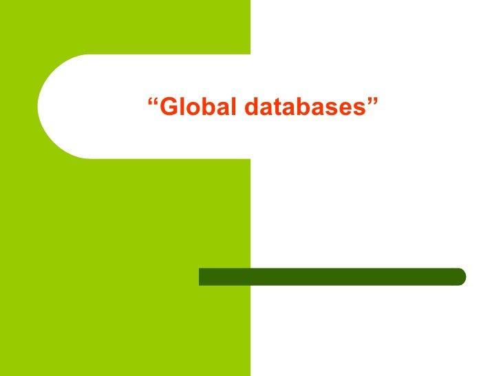""" Global databases"""