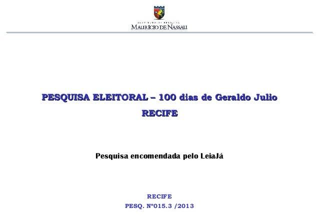PESQUISA ELEITORAL – 100 dias de Geraldo Julio                     RECIFE          Pesquisa encomendada pelo LeiaJá       ...