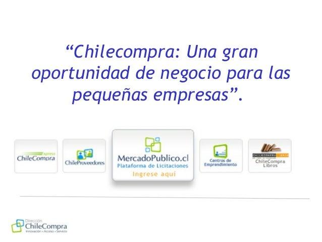 """""""Chilecompra: Una gran oportunidad de negocio para las pequeñas empresas""""."""