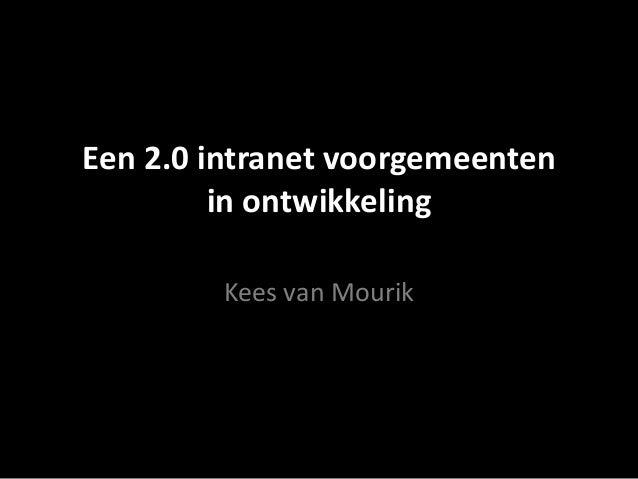 Een 2.0 intranet voorgemeenten in ontwikkeling Kees van Mourik