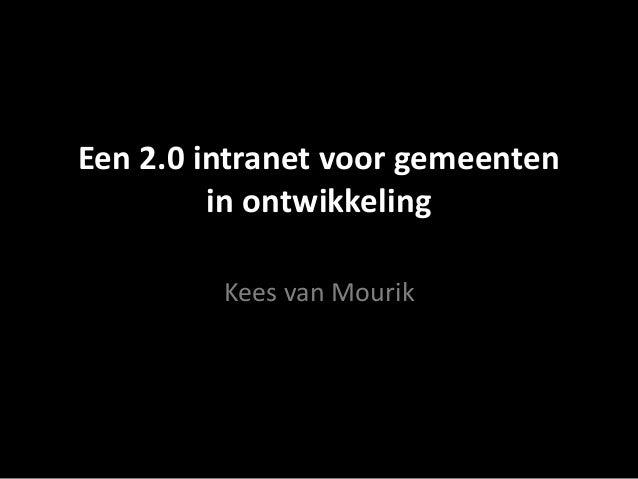 Een 2.0 intranet voor gemeenten in ontwikkeling Kees van Mourik