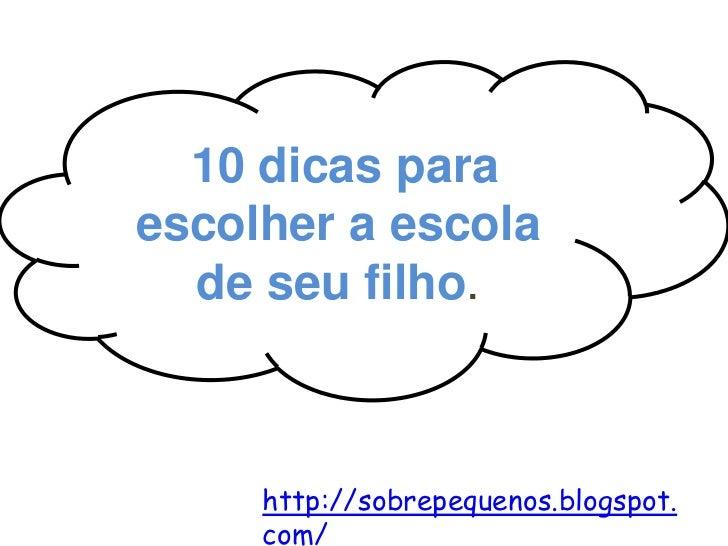 10 dicas para12 escolher a escola    dicas para escolher a       escola certa!      de seu filho.        http://sobrepeque...