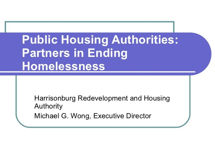 Public Housing Authorities: Partners in Ending Homelessness Harrisonburg Redevelopment and Housing Authority Michael G. Wo...