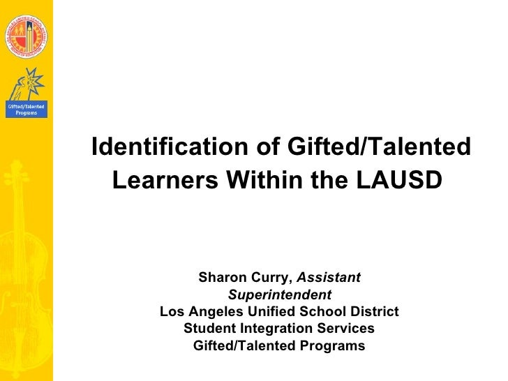 Identification of Gifted/Talented Learners Within the LAUSD   Sharon Curry,  Assistant Superintendent Los Angeles Unified ...