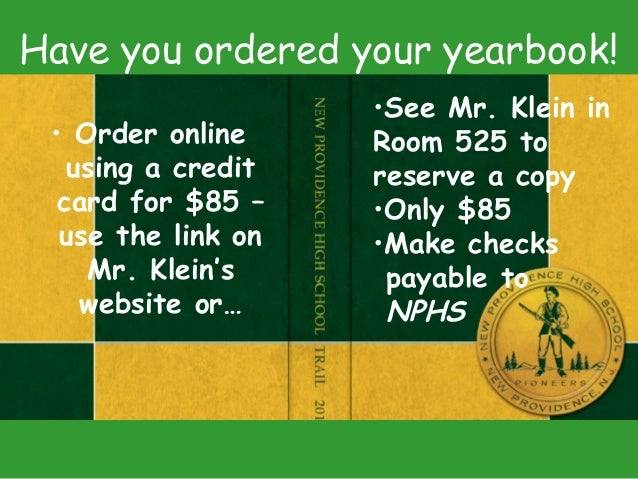 Have you ordered your yearbook! • Order online using a credit card for $85 – use the link on Mr. Klein's website or… •See ...