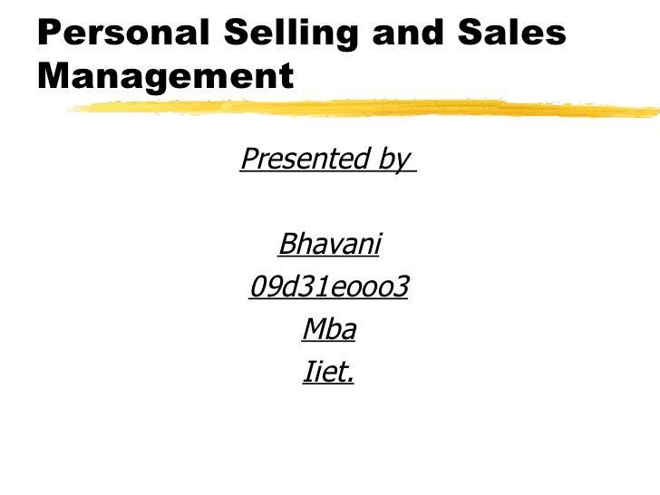 Personal Selling and Sales Management <ul><li>Presented by  </li></ul><ul><li>Bhavani </li></ul><ul><li>09d31eooo3 </li></...