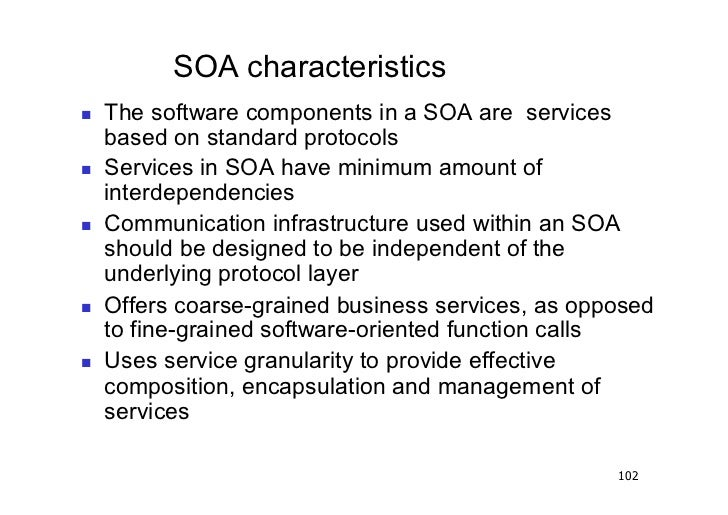 SOA characteristics   The software components in a SOA are services     based on standard protocols   Services in SOA ...