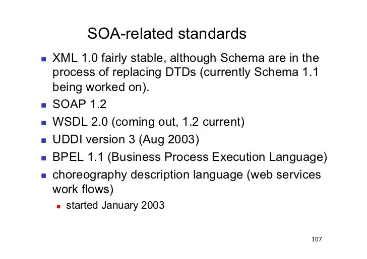 SOA-related standards   XML 1.0 fairly stable, although Schema are in the     process of replacing DTDs (currently Schem...