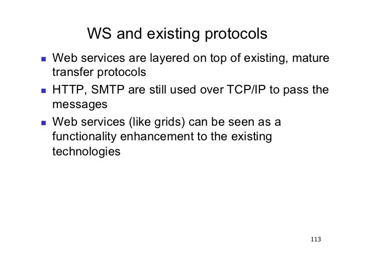 WS and existing protocols   Web services are layered on top of existing, mature     transfer protocols   HTTP, SMTP ar...