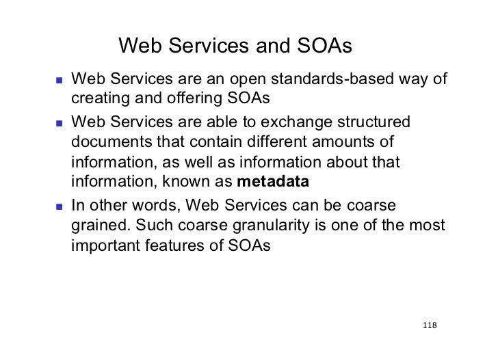 Web Services and SOAs   Web Services are an open standards-based way of     creating and offering SOAs   Web Services ...