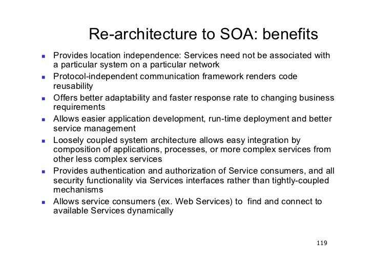 Re-architecture to SOA: benefits   Provides location independence: Services need not be associated with     a particular...