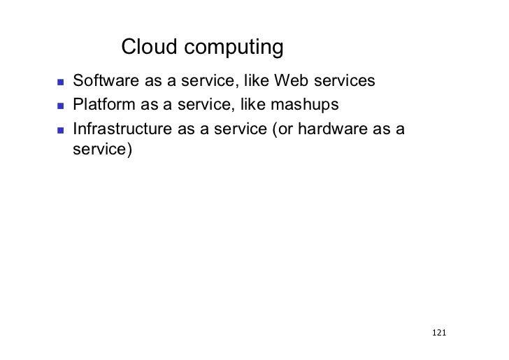Cloud computing   Software as a service, like Web services   Platform as a service, like mashups   Infrastructure as...