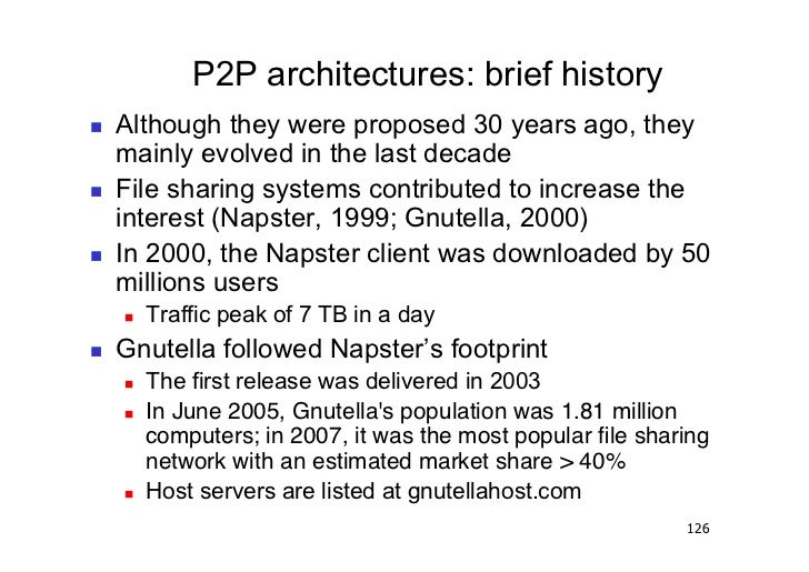 P2P architectures: brief history   Although they were proposed 30 years ago, they     mainly evolved in the last decade...