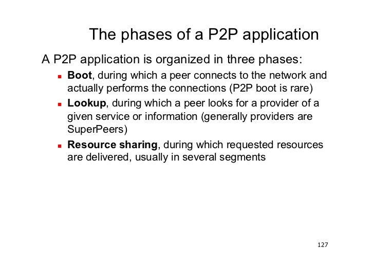 The phases of a P2P applicationA P2P application is organized in three phases:     Boot, during which a peer connects to...