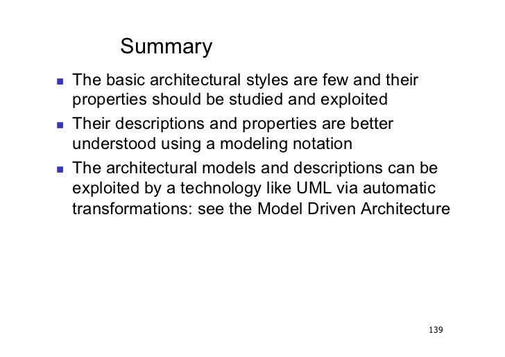Summary   The basic architectural styles are few and their     properties should be studied and exploited   Their desc...