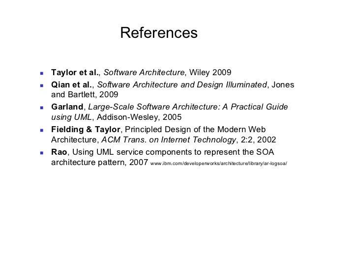 References   Taylor et al., Software Architecture, Wiley 2009   Qian et al., Software Architecture and Design Illumina...