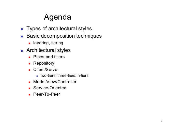 Agenda   Types of architectural styles   Basic decomposition techniques        layering, tiering   Architectural s...