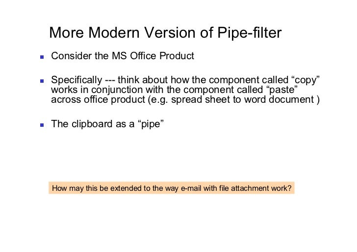 More Modern Version of Pipe-filter   Consider the MS Office Product   Specifically --- think about how the component c...