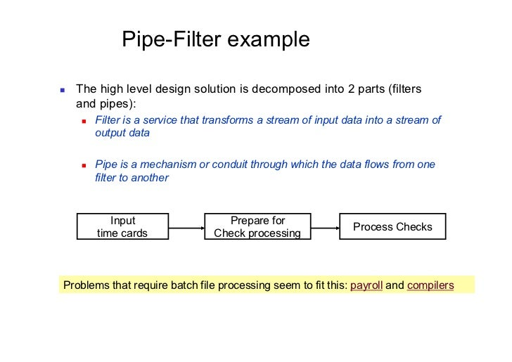 Pipe-Filter example   The high level design solution is decomposed into 2 parts (filters     and pipes):         Filte...