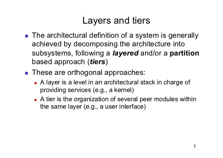 Layers and tiers   The architectural definition of a system is generally     achieved by decomposing the architecture in...