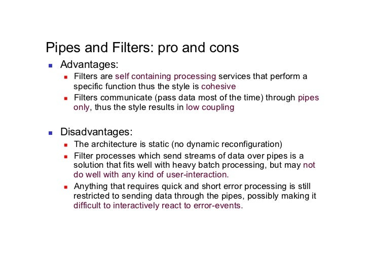 Pipes and Filters: pro and cons   Advantages:        Filters are self containing processing services that perform a   ...