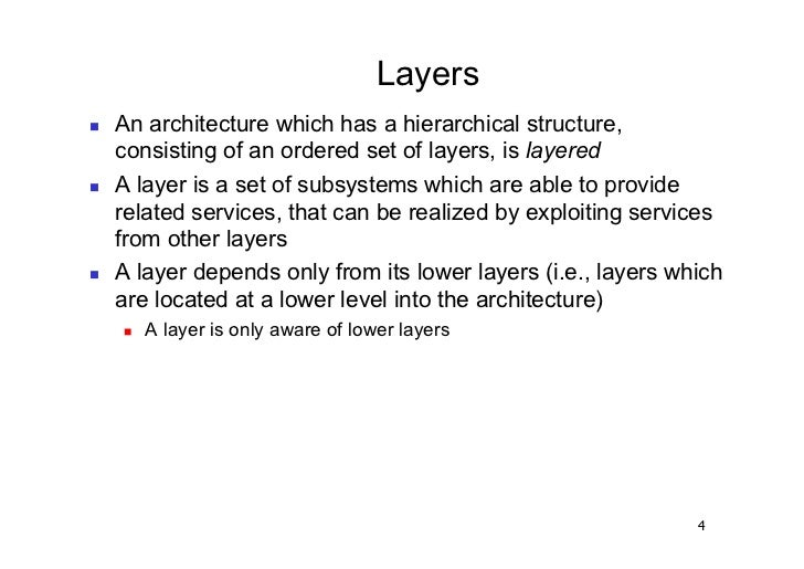 Layers   An architecture which has a hierarchical structure,     consisting of an ordered set of layers, is layered   ...